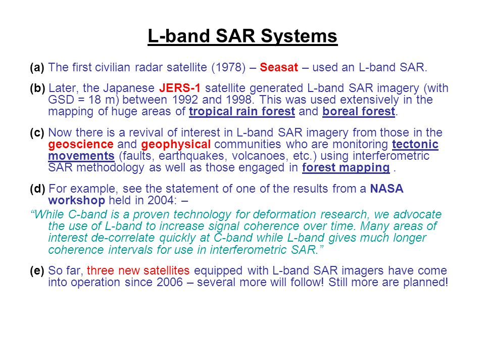 L-band SAR Systems (a) The first civilian radar satellite (1978) – Seasat – used an L-band SAR.