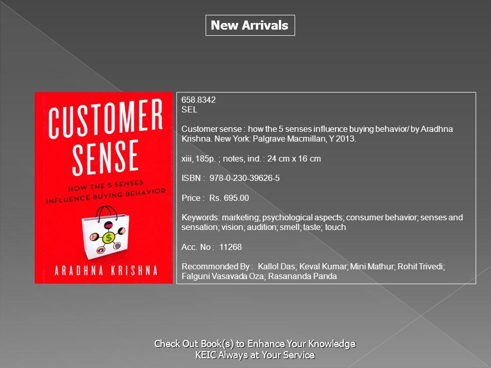 658.8342 SEL. Customer sense : how the 5 senses influence buying behavior/ by Aradhna Krishna. New York: Palgrave Macmillan, Y 2013.