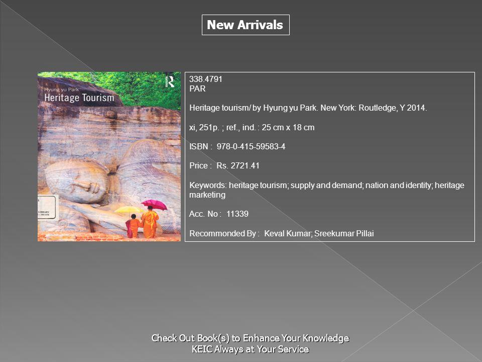 S 338.4791. PAR. Heritage tourism/ by Hyung yu Park. New York: Routledge, Y 2014. xi, 251p. ; ref., ind. : 25 cm x 18 cm.