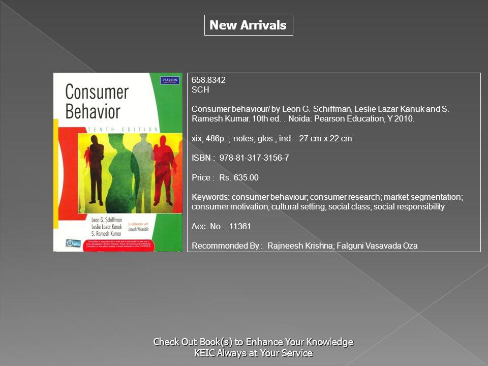 S 658.8342. SCH. Consumer behaviour/ by Leon G. Schiffman, Leslie Lazar Kanuk and S. Ramesh Kumar. 10th ed. . Noida: Pearson Education, Y 2010.