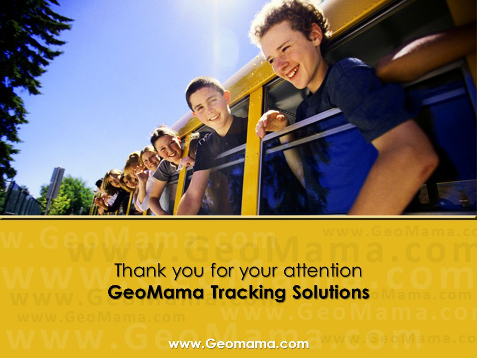 Thank you for your attention GeoMama Tracking Solutions