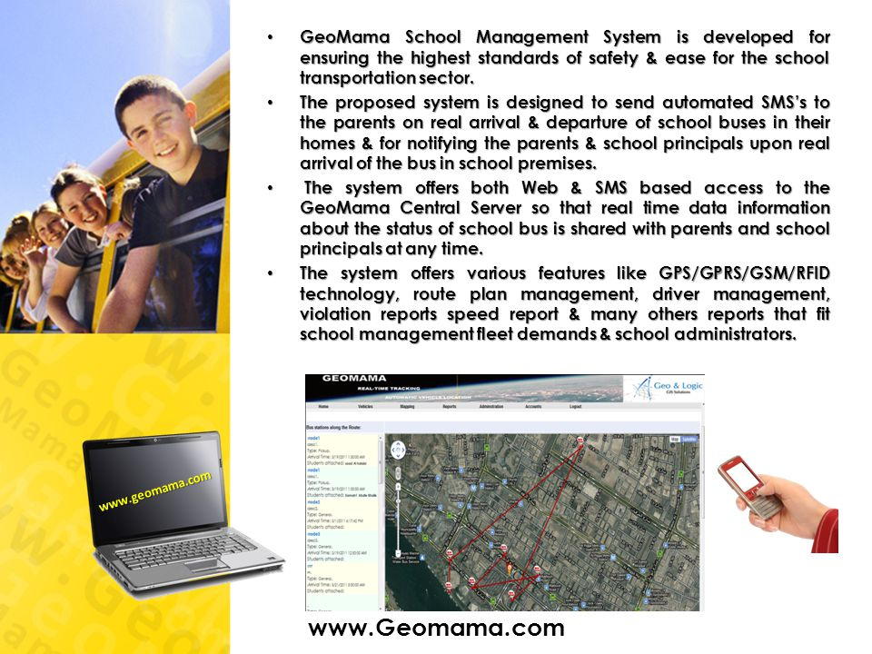 GeoMama School Management System is developed for ensuring the highest standards of safety & ease for the school transportation sector.