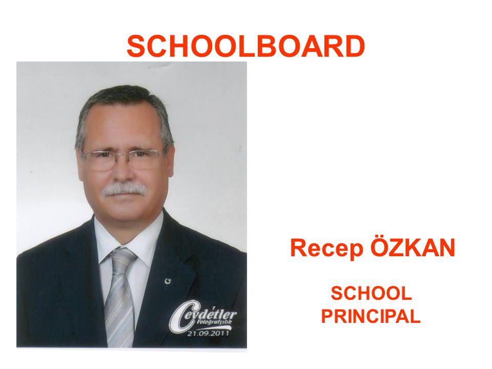SCHOOLBOARD Recep ÖZKAN SCHOOL PRINCIPAL