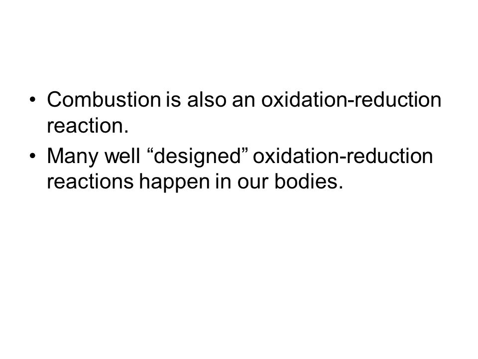 Combustion is also an oxidation-reduction reaction.