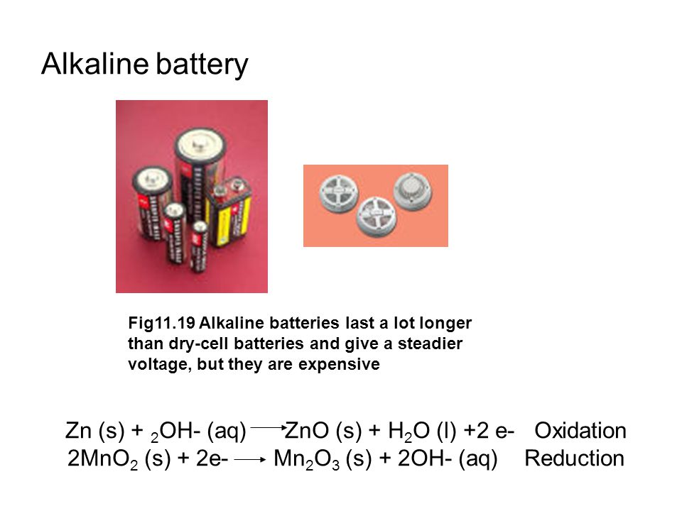 Alkaline battery Zn (s) + 2OH- (aq) ZnO (s) + H2O (l) +2 e- Oxidation