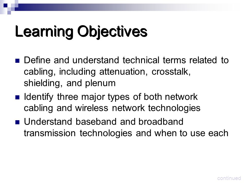 Learning Objectives Define and understand technical terms related to cabling, including attenuation, crosstalk, shielding, and plenum.