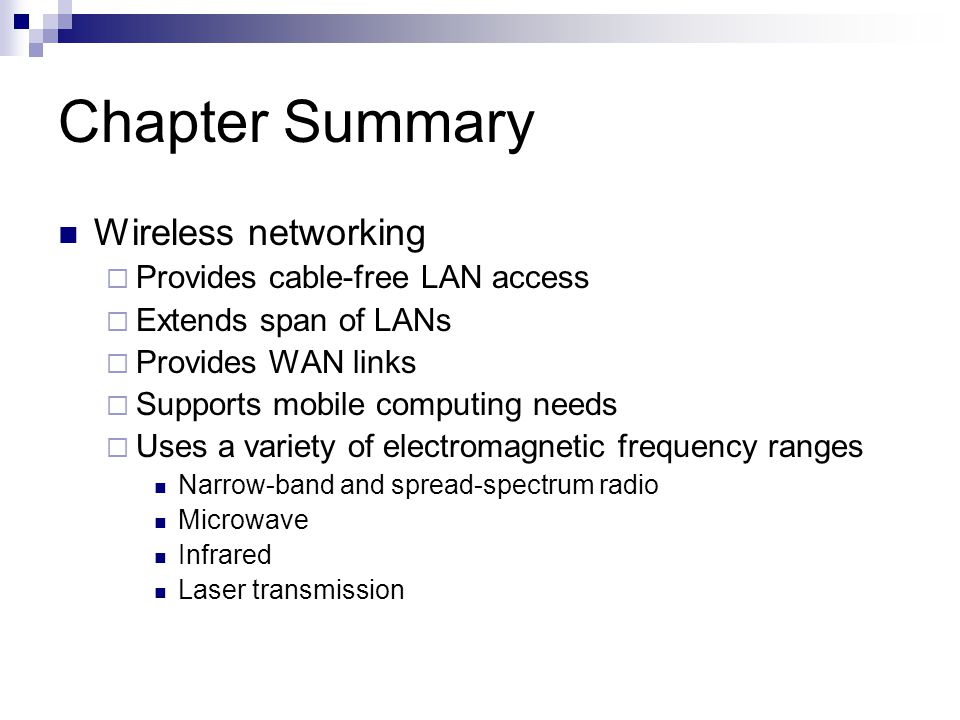 Chapter Summary Wireless networking Provides cable-free LAN access