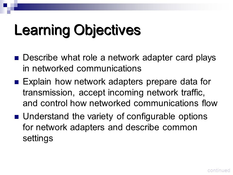 Learning Objectives Describe what role a network adapter card plays in networked communications.