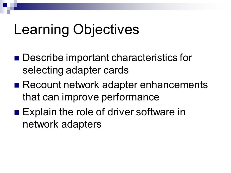 Learning Objectives Describe important characteristics for selecting adapter cards.