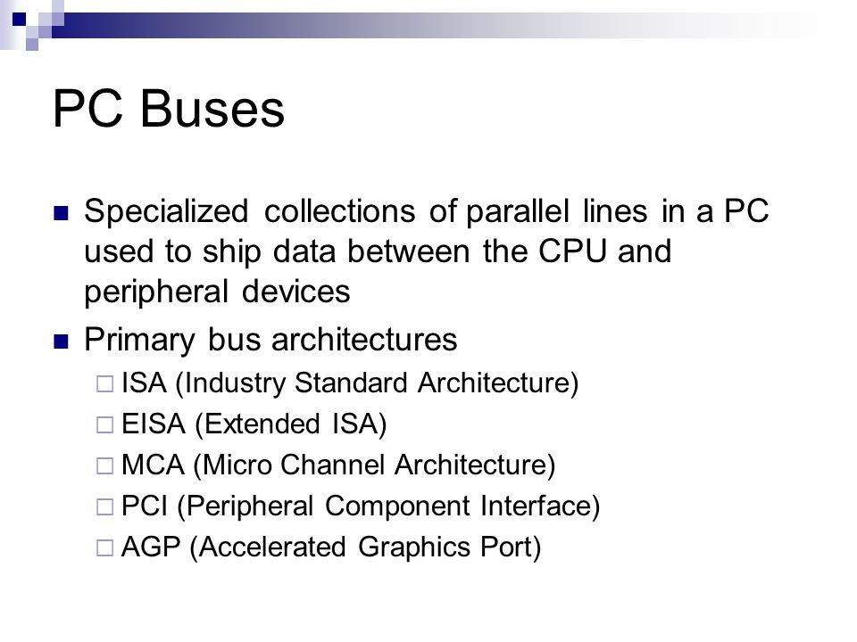 PC Buses Specialized collections of parallel lines in a PC used to ship data between the CPU and peripheral devices.