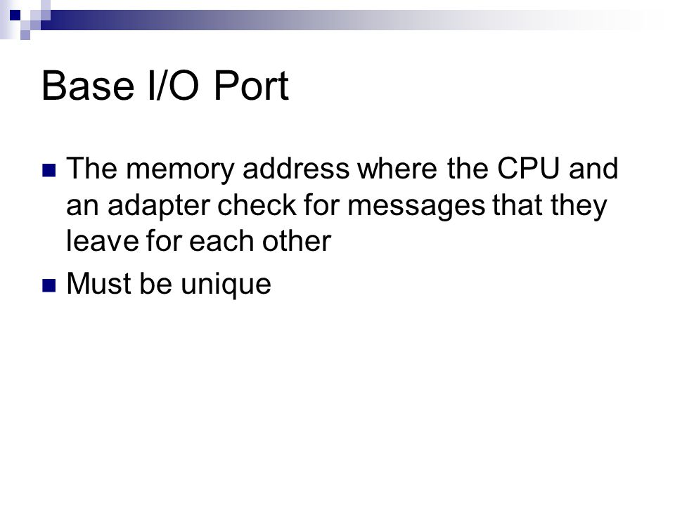 Base I/O Port The memory address where the CPU and an adapter check for messages that they leave for each other.