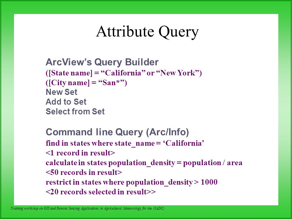 Attribute Query ArcView's Query Builder Command line Query (Arc/Info)