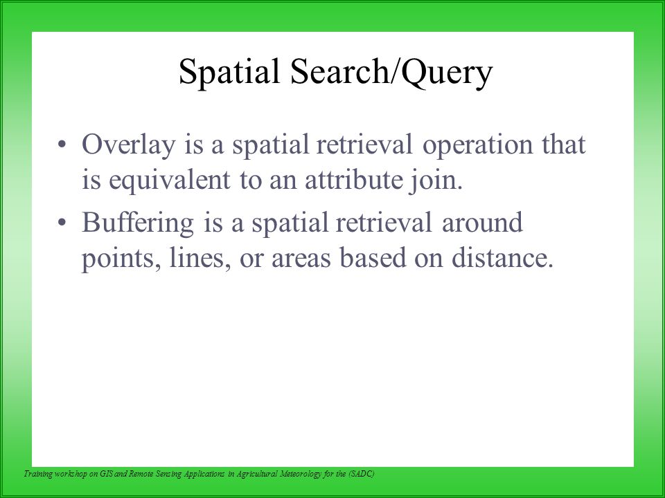 Spatial Search/Query Overlay is a spatial retrieval operation that is equivalent to an attribute join.