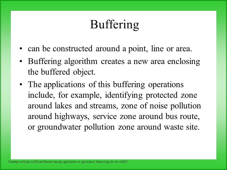 Buffering can be constructed around a point, line or area.