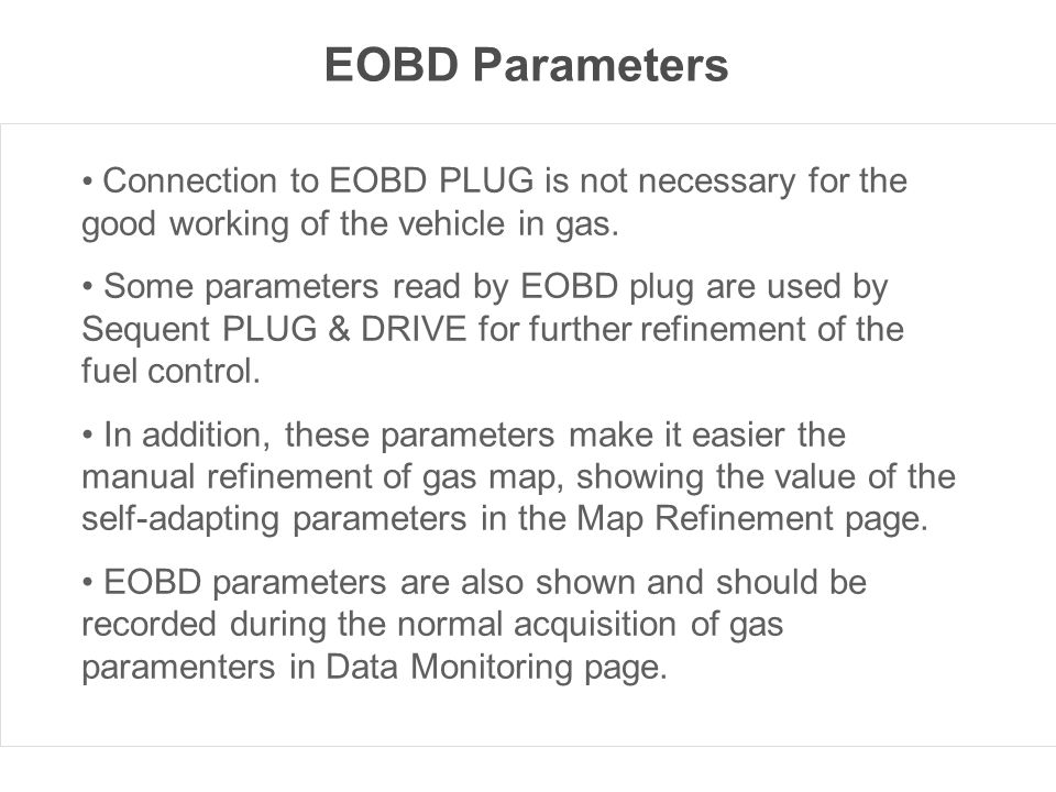 EOBD Parameters Connection to EOBD PLUG is not necessary for the good working of the vehicle in gas.