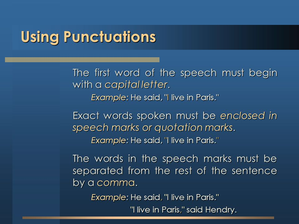 Using Punctuations The first word of the speech must begin with a capital letter. Example: He said, I live in Paris.
