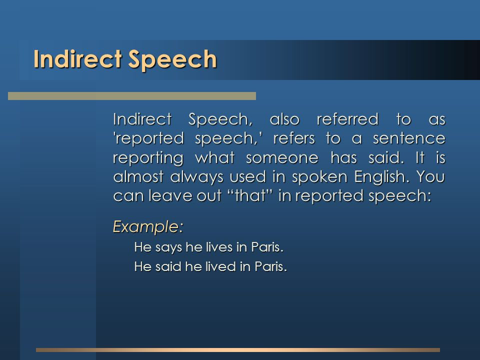 Indirect Speech Example: He says he lives in Paris.