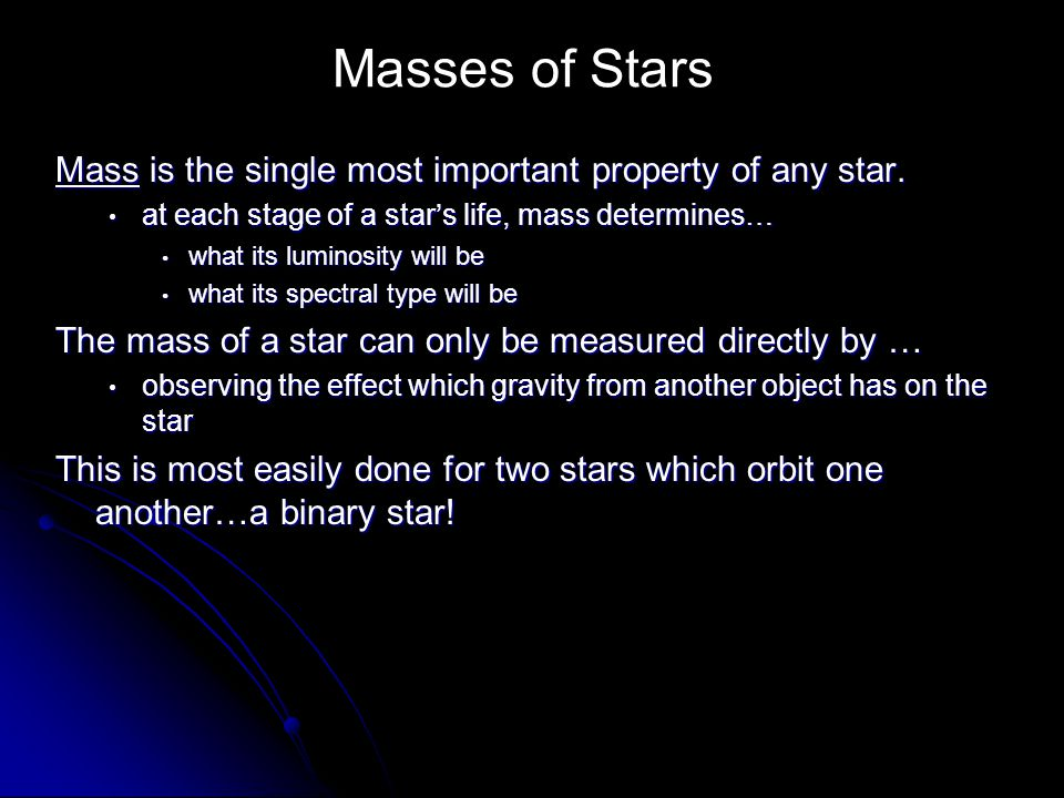 Masses of Stars Mass is the single most important property of any star. at each stage of a star's life, mass determines…
