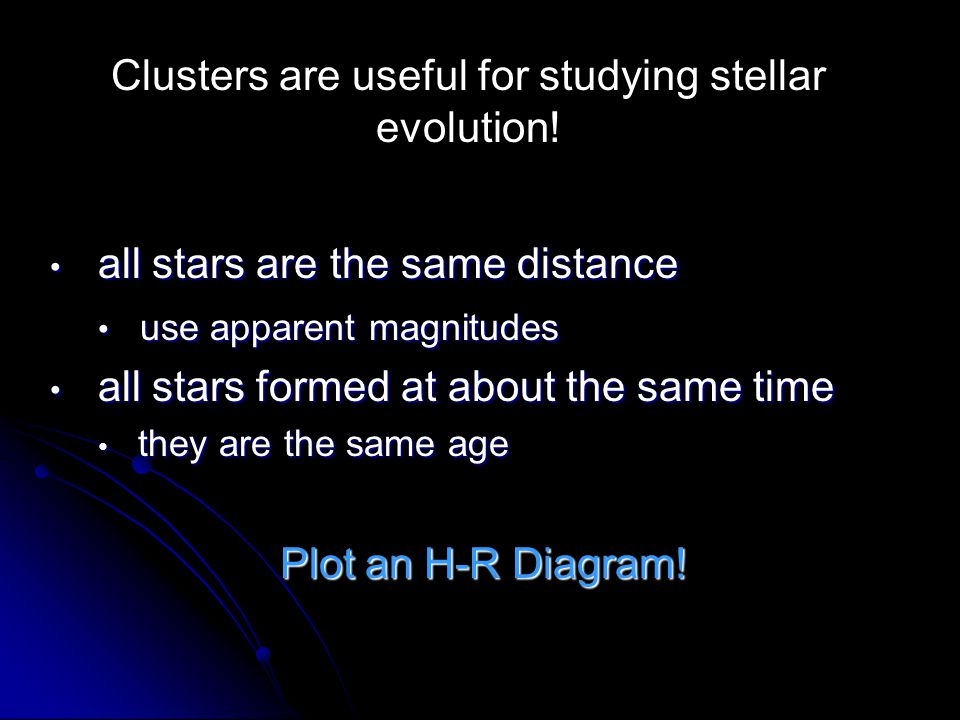Clusters are useful for studying stellar evolution!