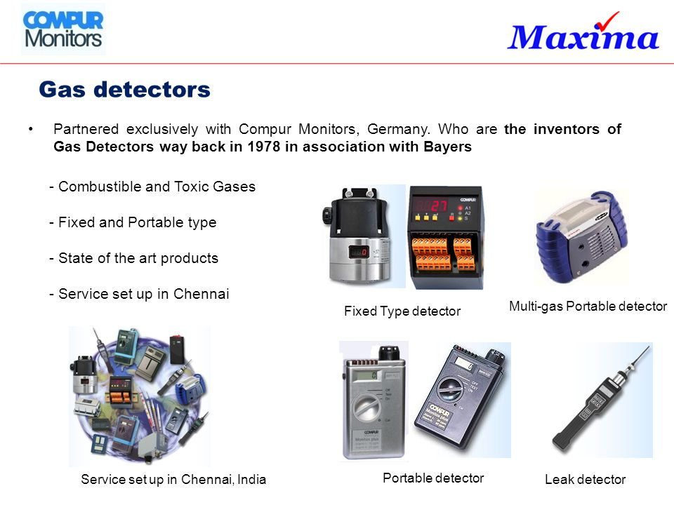 Gas detectors Partnered exclusively with Compur Monitors, Germany. Who are the inventors of Gas Detectors way back in 1978 in association with Bayers.