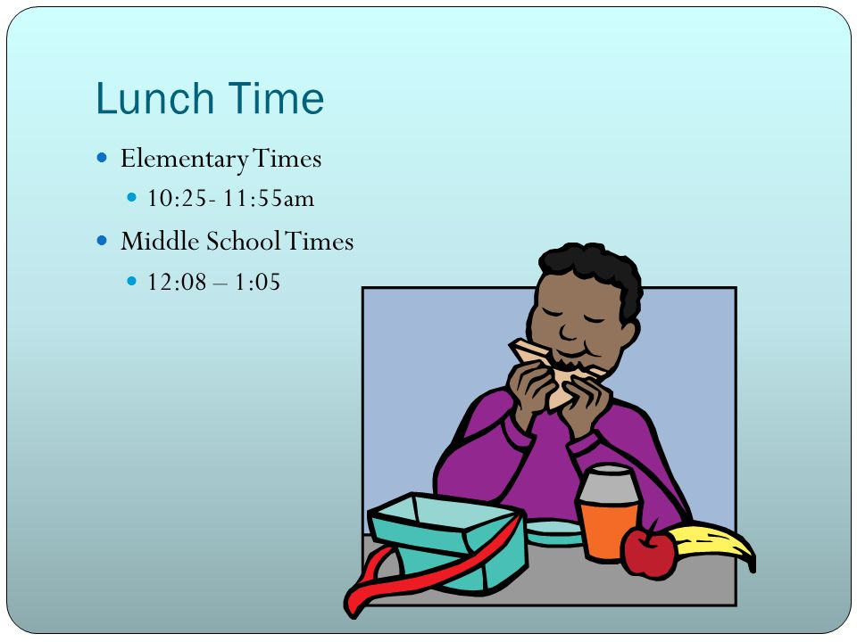 Lunch Time Elementary Times Middle School Times 10:25- 11:55am