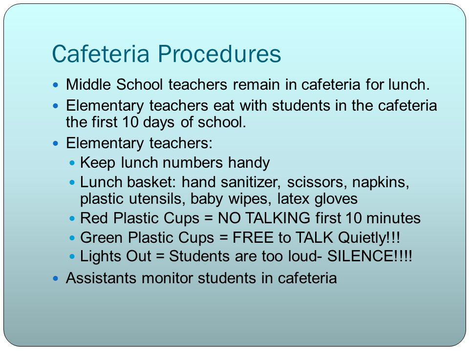 Cafeteria Procedures Middle School teachers remain in cafeteria for lunch.