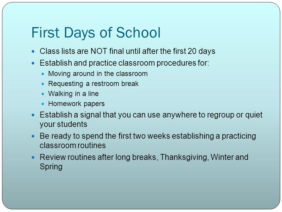 First Days of School Class lists are NOT final until after the first 20 days. Establish and practice classroom procedures for: