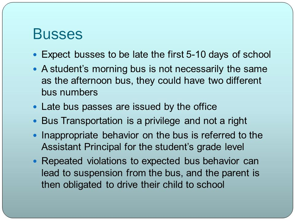 Busses Expect busses to be late the first 5-10 days of school