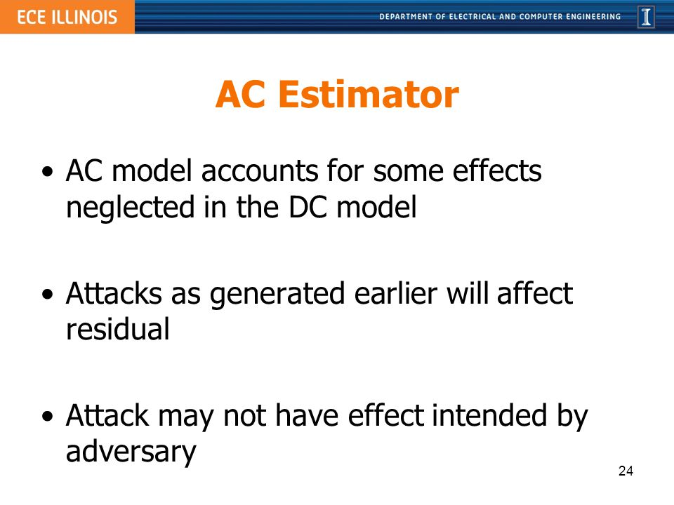 AC Estimator AC model accounts for some effects neglected in the DC model. Attacks as generated earlier will affect residual.