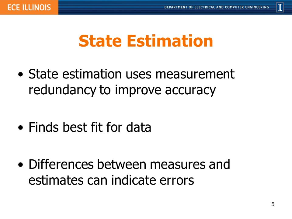 State Estimation State estimation uses measurement redundancy to improve accuracy. Finds best fit for data.