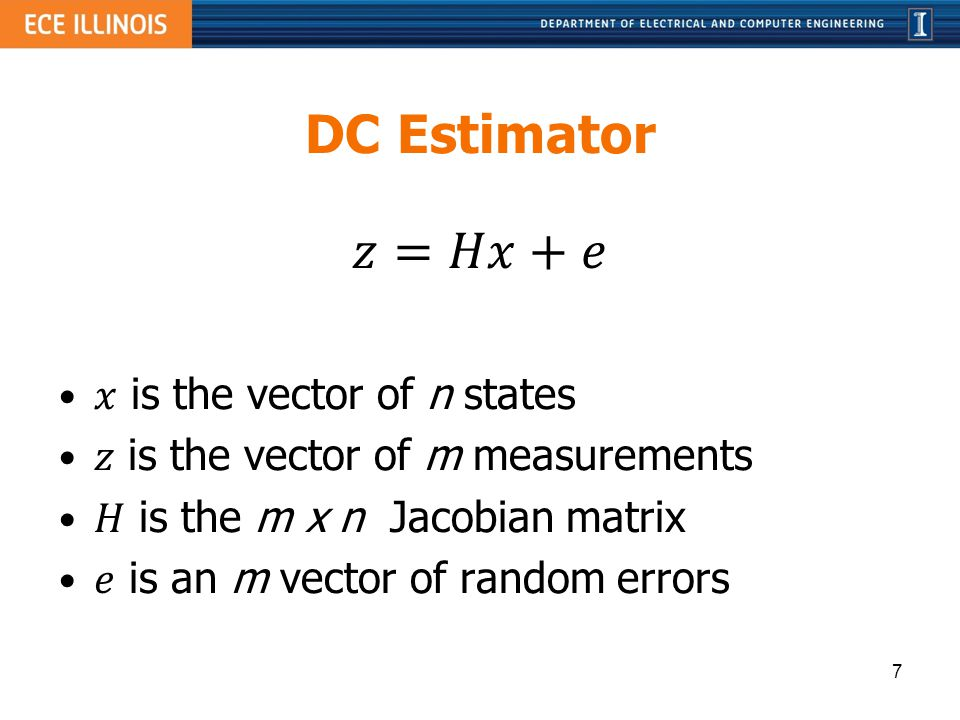 DC Estimator 𝑧=𝐻𝑥+𝑒 𝑥 is the vector of n states