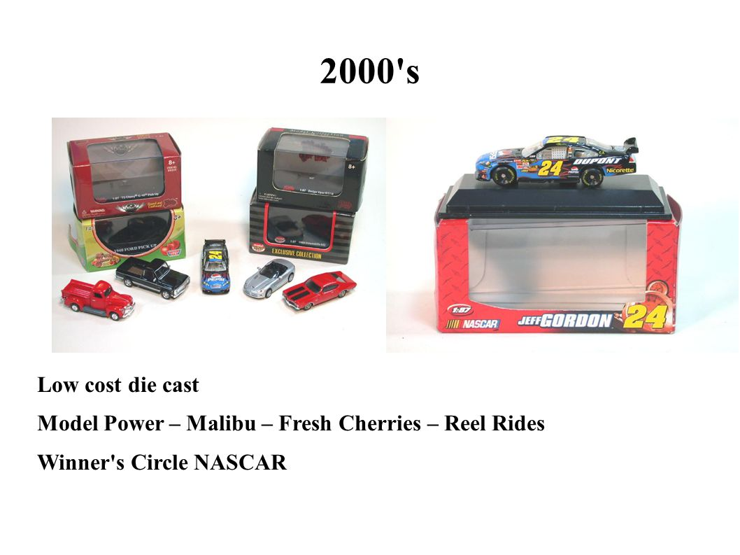 2000 s Low cost die cast. Model Power – Malibu – Fresh Cherries – Reel Rides. Winner s Circle NASCAR.