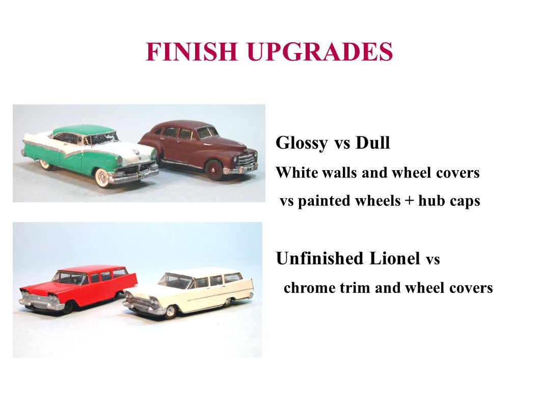 FINISH UPGRADES Glossy vs Dull Unfinished Lionel vs
