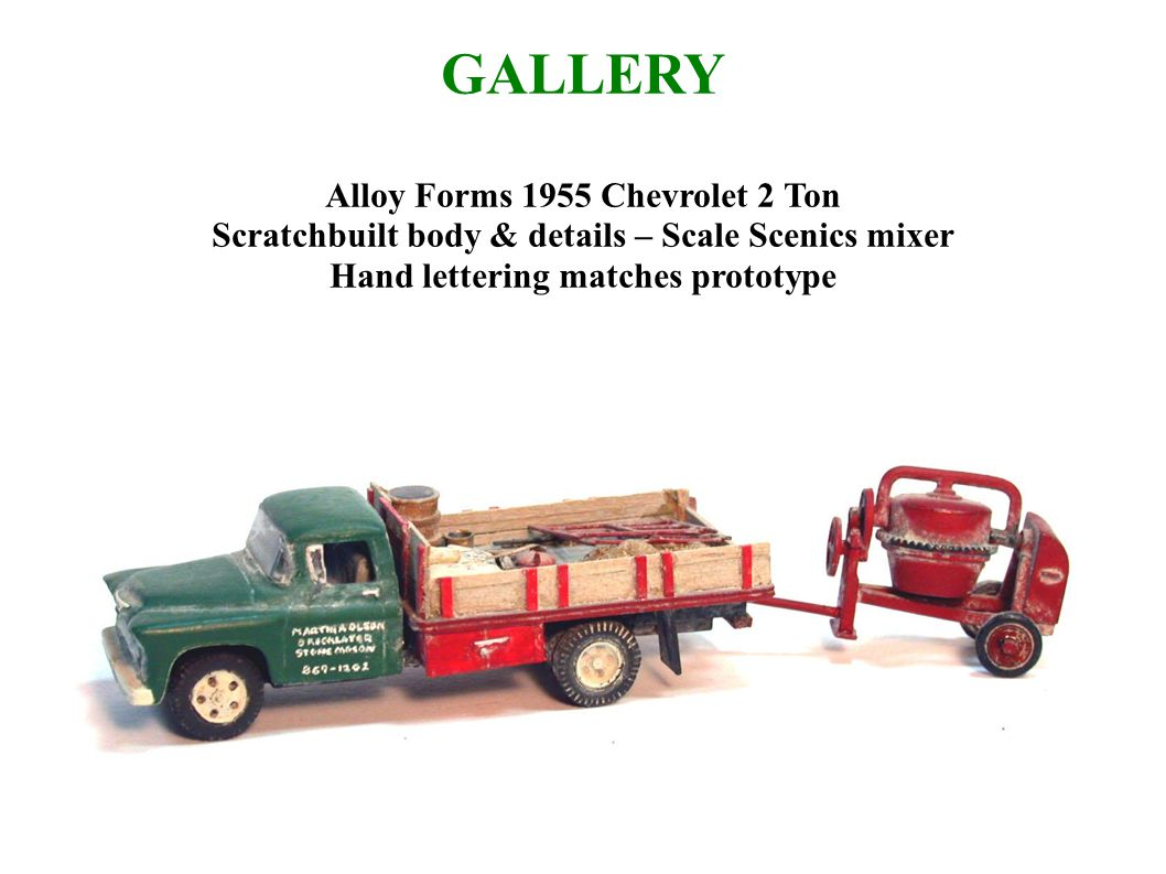 GALLERY Alloy Forms 1955 Chevrolet 2 Ton Scratchbuilt body & details – Scale Scenics mixer Hand lettering matches prototype
