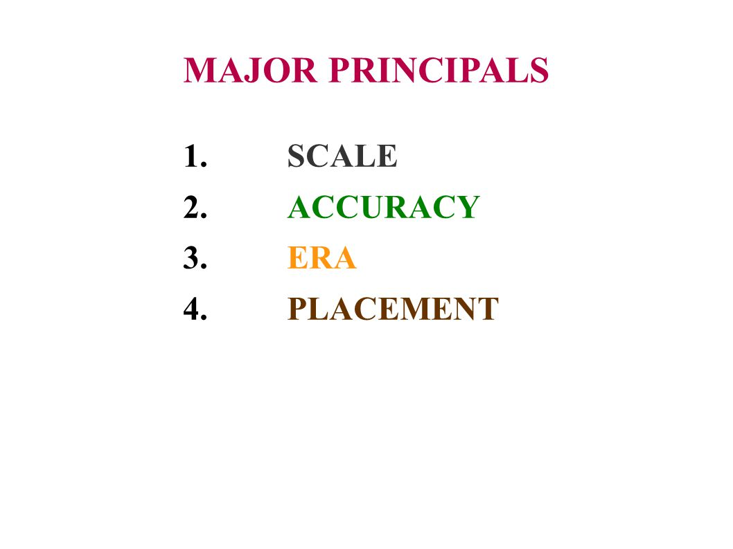 MAJOR PRINCIPALS 1. SCALE 2. ACCURACY 3. ERA 4. PLACEMENT 8 8 8
