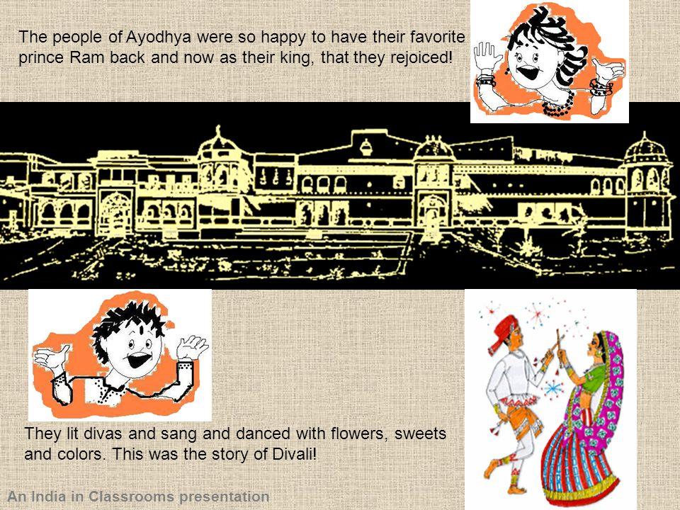 The people of Ayodhya were so happy to have their favorite prince Ram back and now as their king, that they rejoiced!