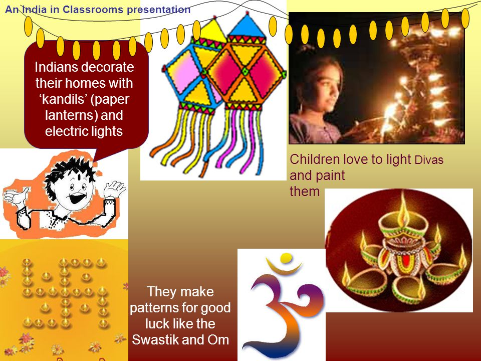 They make patterns for good luck like the Swastik and Om