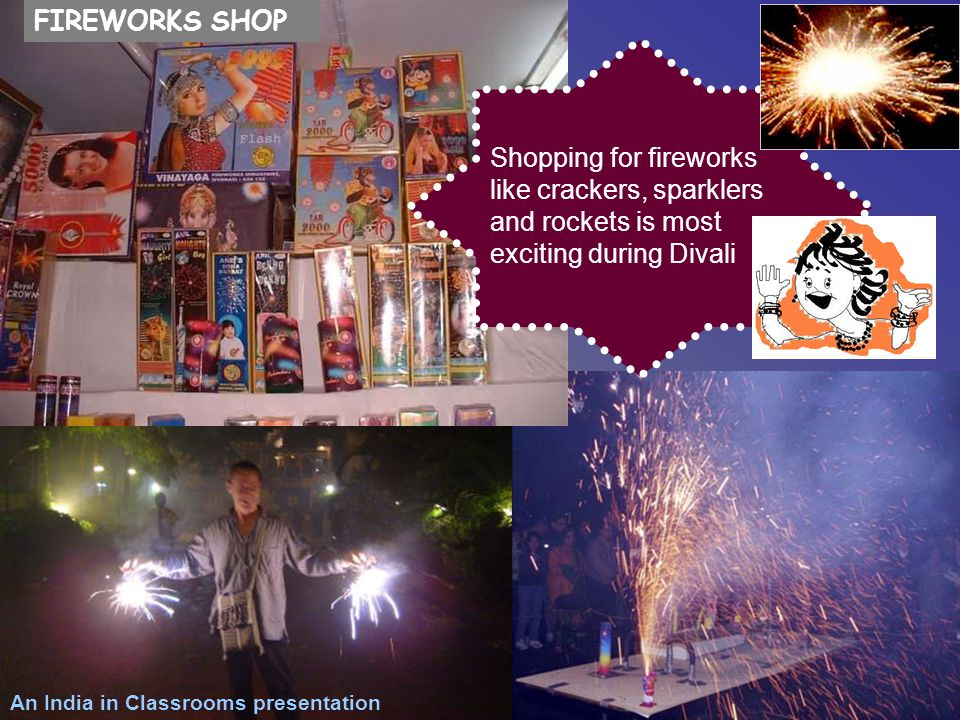 FIREWORKS SHOP Shopping for fireworks like crackers, sparklers and rockets is most exciting during Divali.