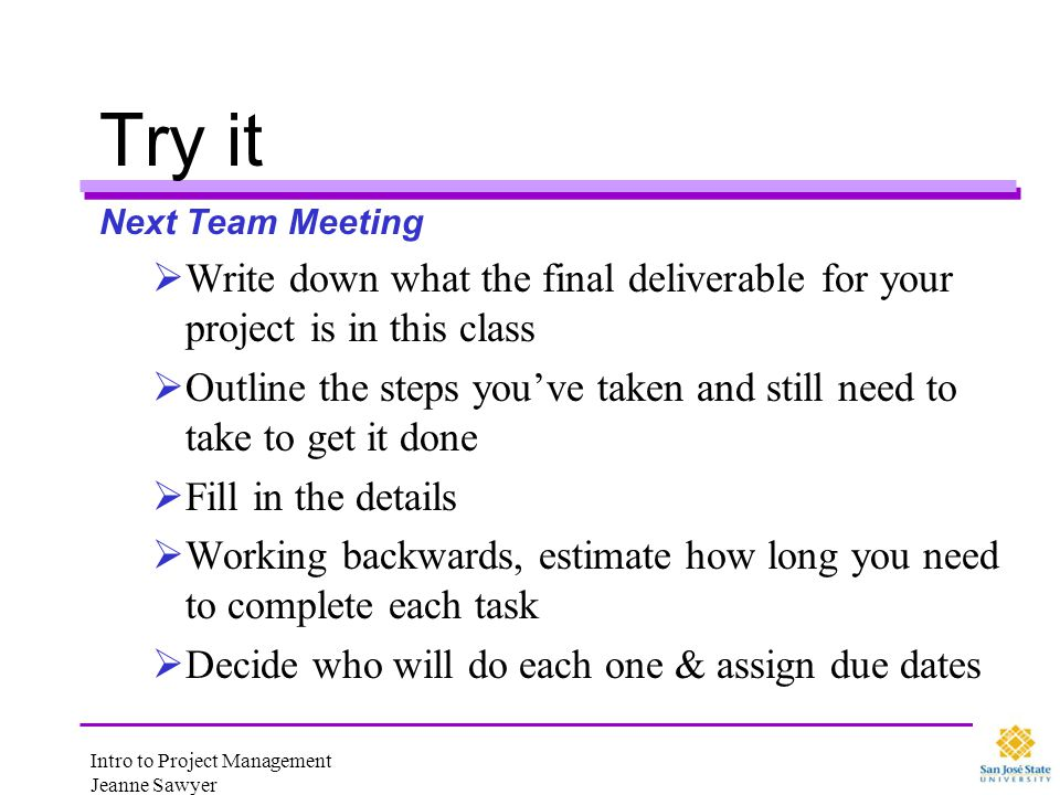 Try it Next Team Meeting. Write down what the final deliverable for your project is in this class.
