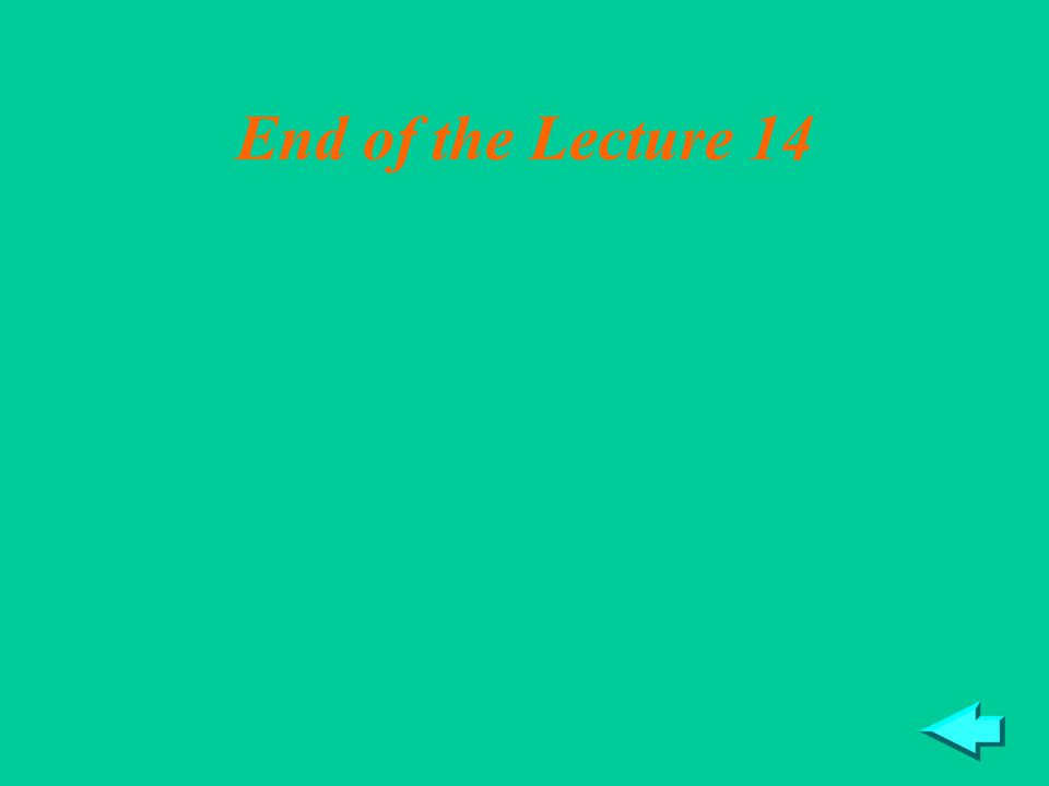 End of the Lecture 14