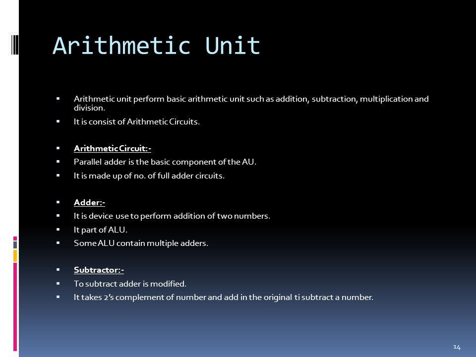 Arithmetic Unit Arithmetic unit perform basic arithmetic unit such as addition, subtraction, multiplication and division.