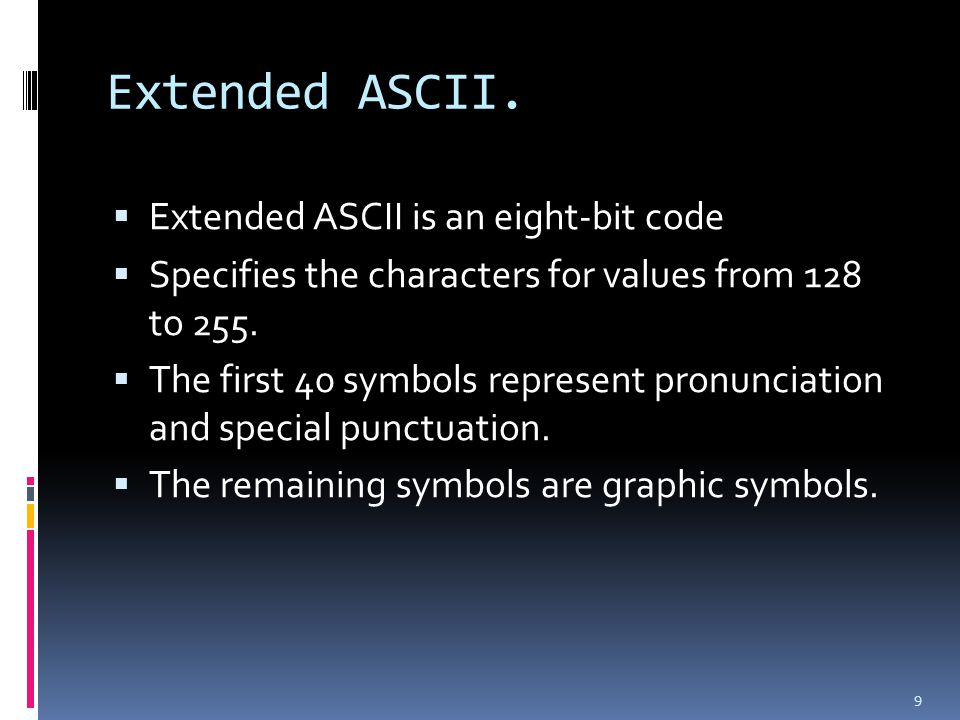 Extended ASCII. Extended ASCII is an eight-bit code