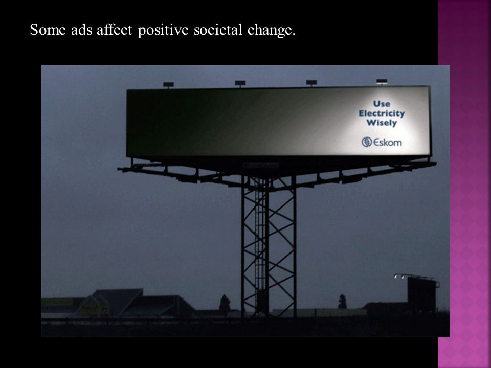 Some ads affect positive societal change.