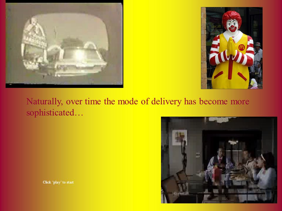 Naturally, over time the mode of delivery has become more sophisticated…