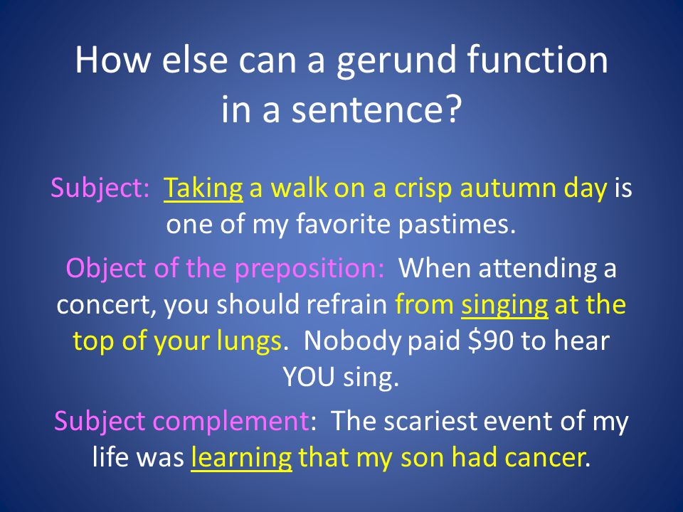 How else can a gerund function in a sentence