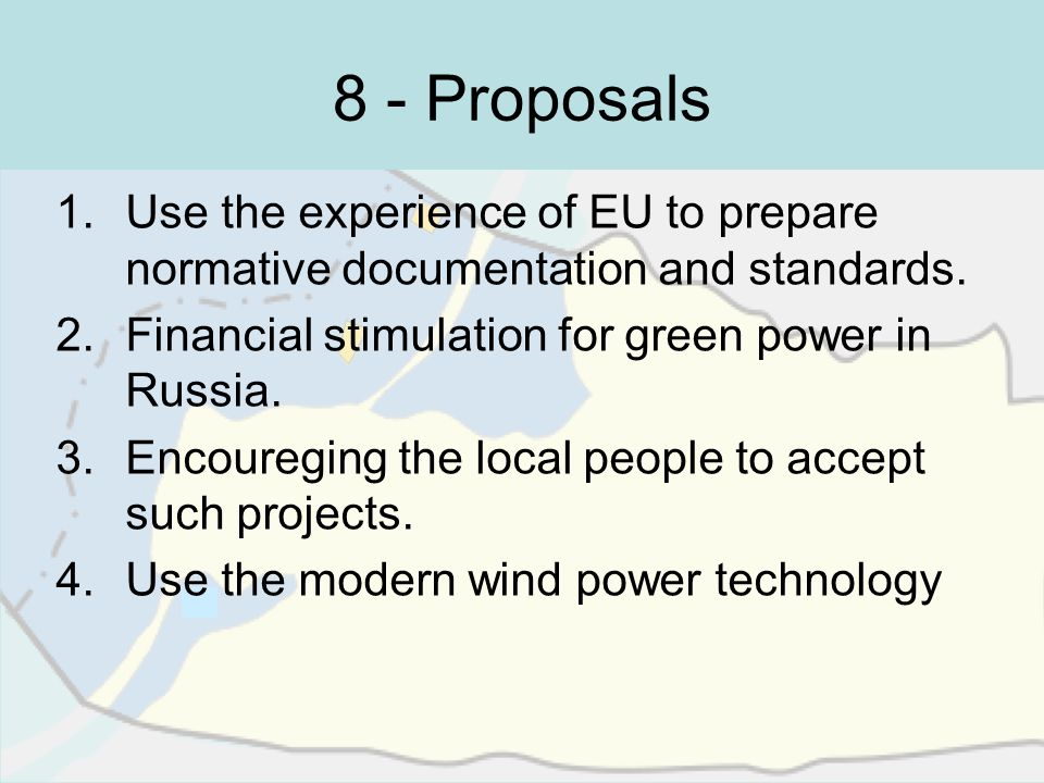 8 - Proposals Use the experience of EU to prepare normative documentation and standards. Financial stimulation for green power in Russia.