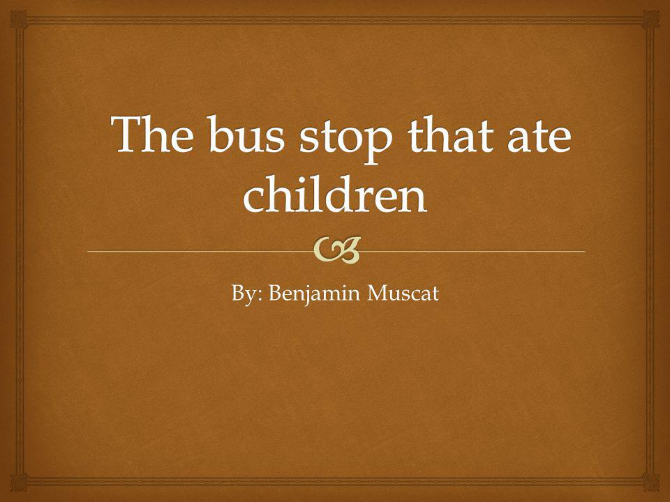 The bus stop that ate children