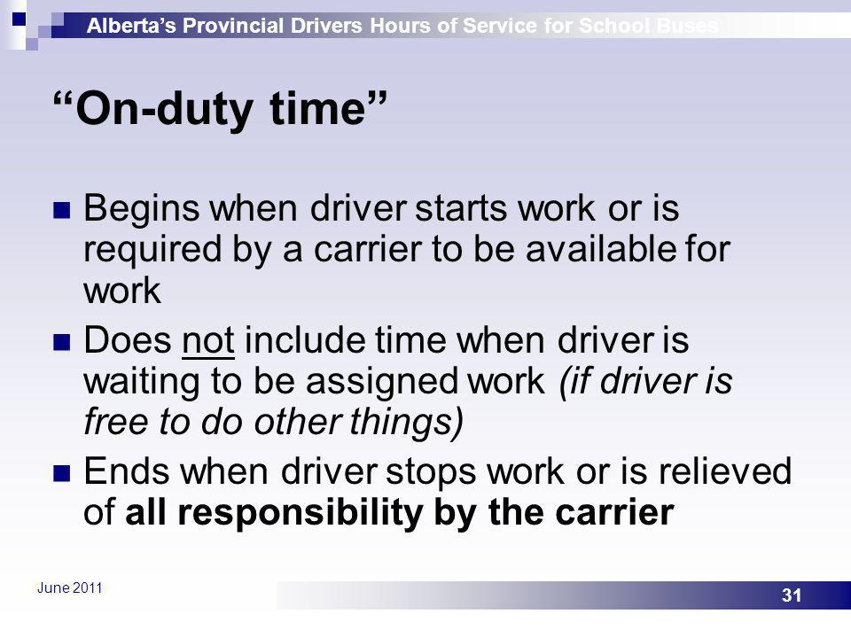 On-duty time Begins when driver starts work or is required by a carrier to be available for work.