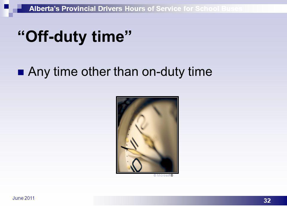 Off-duty time Any time other than on-duty time