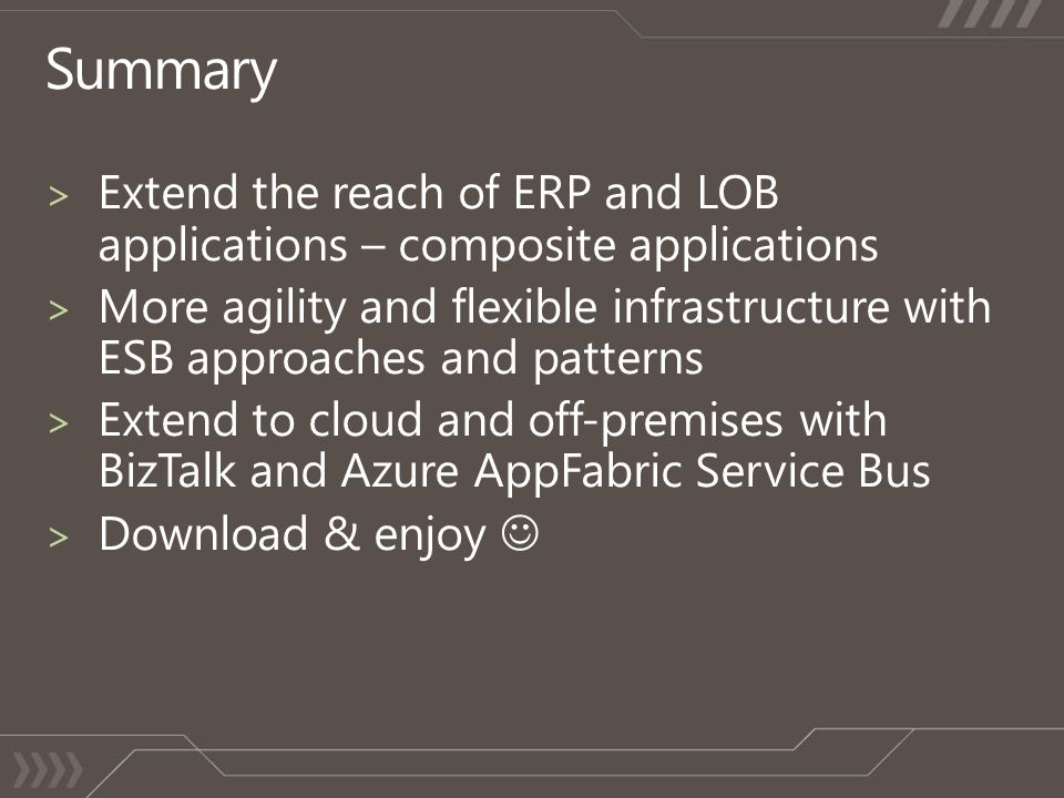 Summary Extend the reach of ERP and LOB applications – composite applications.